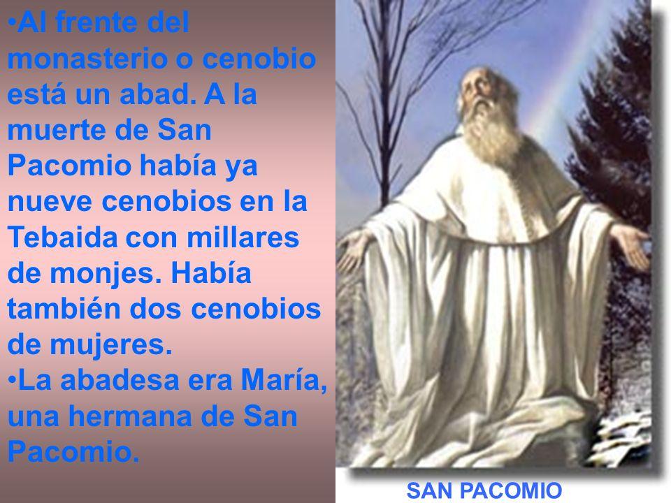 Al frente del monasterio o cenobio está un abad. A la muerte de San Pacomio había ya nueve cenobios en la Tebaida con millares de monjes. Había tambié