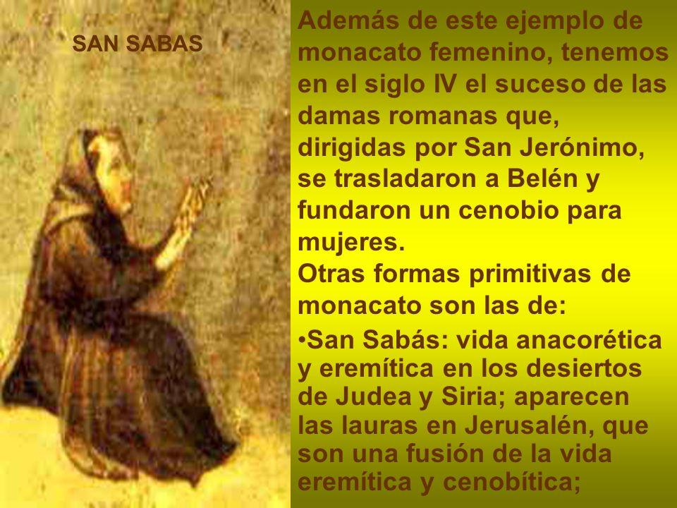 Además de este ejemplo de monacato femenino, tenemos en el siglo IV el suceso de las damas romanas que, dirigidas por San Jerónimo, se trasladaron a B