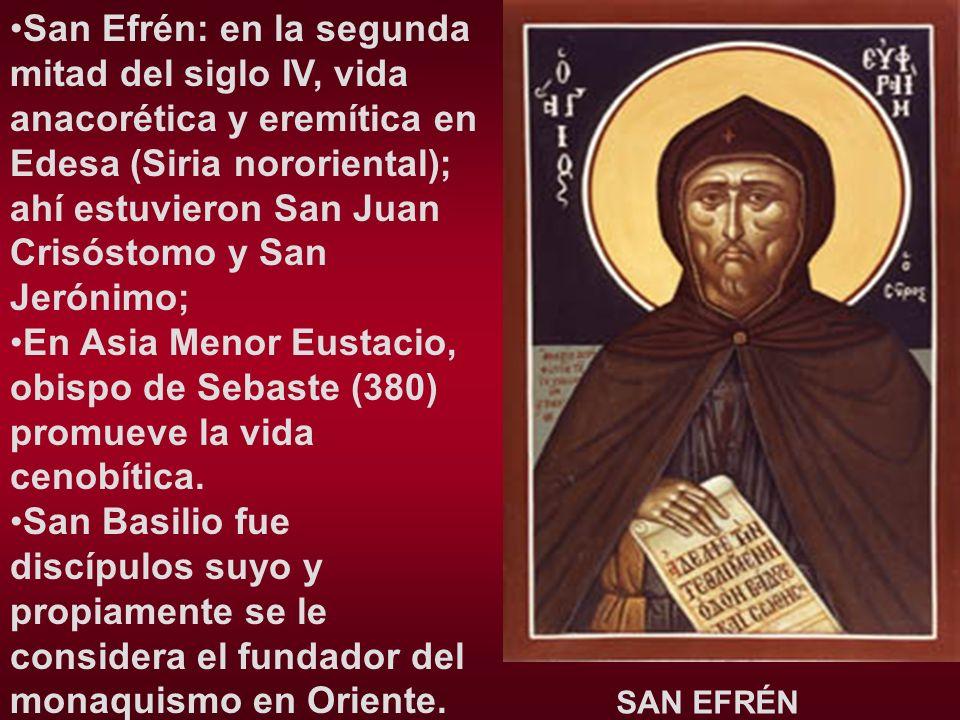 San Efrén: en la segunda mitad del siglo IV, vida anacorética y eremítica en Edesa (Siria nororiental); ahí estuvieron San Juan Crisóstomo y San Jerón