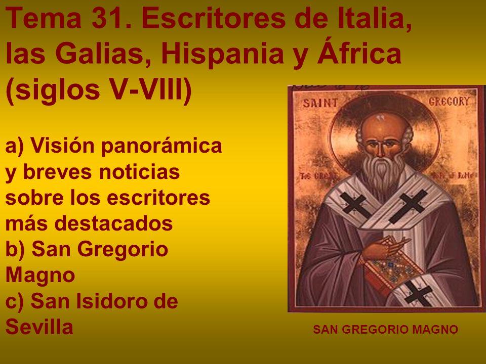 Tema 31. Escritores de Italia, las Galias, Hispania y África (siglos V-VIII) SAN GREGORIO MAGNO a) Visión panorámica y breves noticias sobre los escri