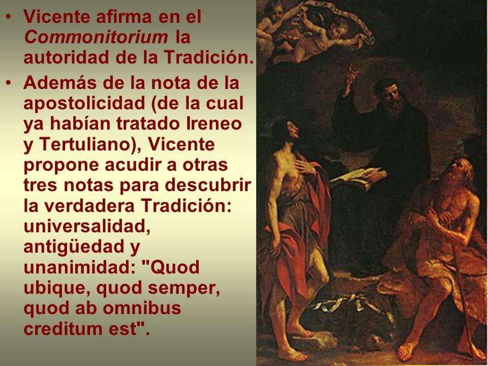 Vicente afirma en el Commonitorium la autoridad de la Tradición. Además de la nota de la apostolicidad (de la cual ya habían tratado Ireneo y Tertulia