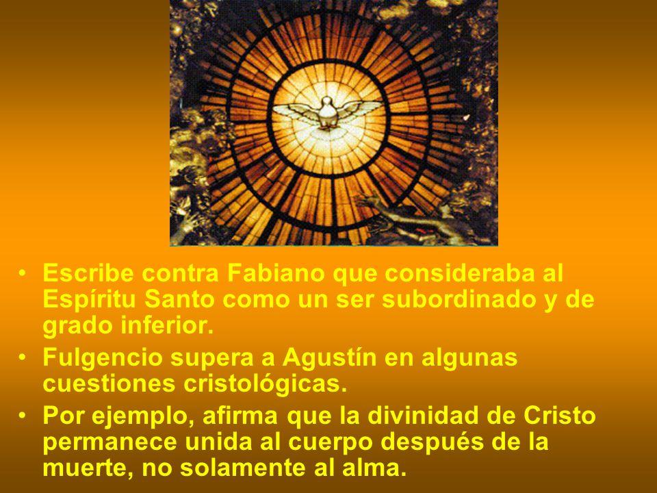 Escribe contra Fabiano que consideraba al Espíritu Santo como un ser subordinado y de grado inferior. Fulgencio supera a Agustín en algunas cuestiones
