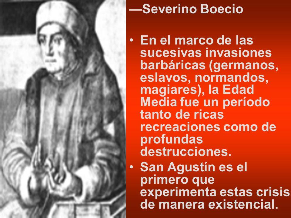 Severino Boecio En el marco de las sucesivas invasiones barbáricas (germanos, eslavos, normandos, magiares), la Edad Media fue un período tanto de ric