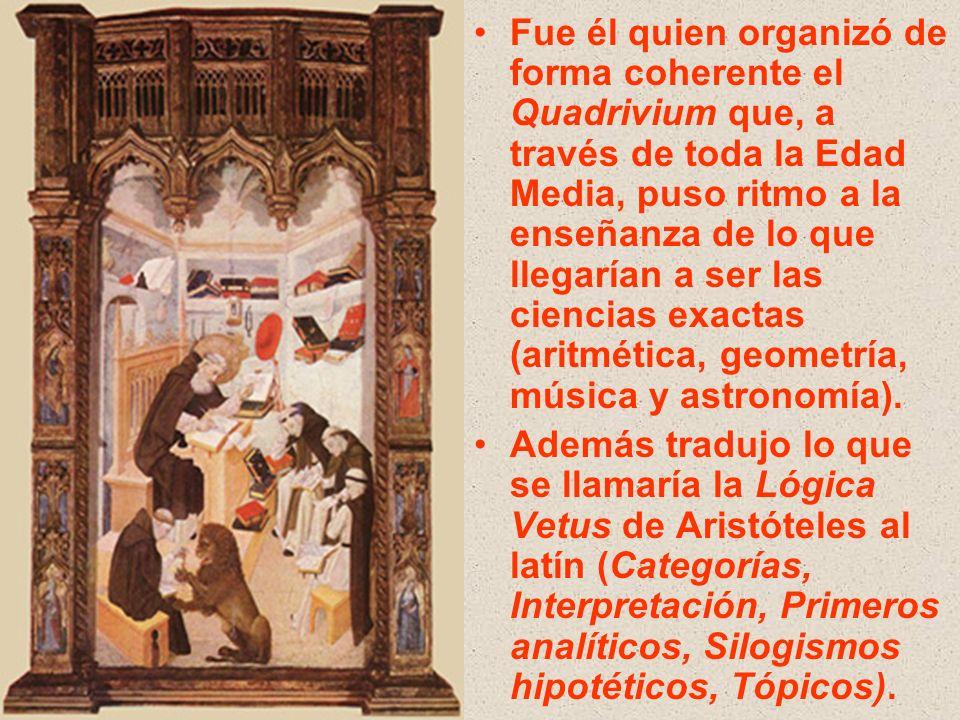 Fue él quien organizó de forma coherente el Quadrivium que, a través de toda la Edad Media, puso ritmo a la enseñanza de lo que llegarían a ser las ci