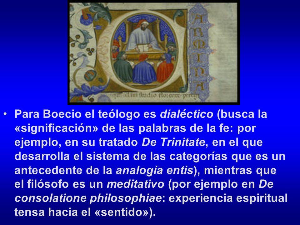 Para Boecio el teólogo es dialéctico (busca la «significación» de las palabras de la fe: por ejemplo, en su tratado De Trinitate, en el que desarrolla