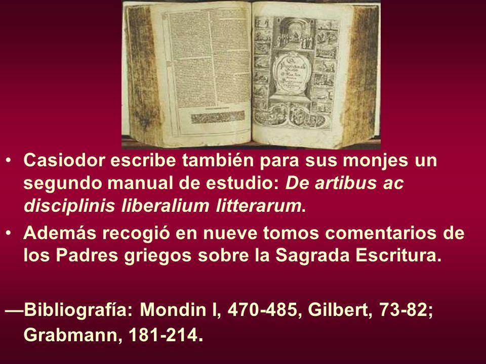 Casiodor escribe también para sus monjes un segundo manual de estudio: De artibus ac disciplinis liberalium litterarum. Además recogió en nueve tomos