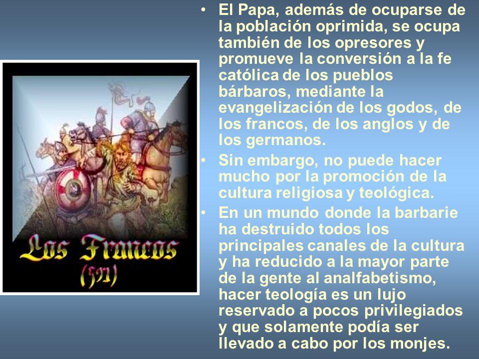 El Papa, además de ocuparse de la población oprimida, se ocupa también de los opresores y promueve la conversión a la fe católica de los pueblos bárba