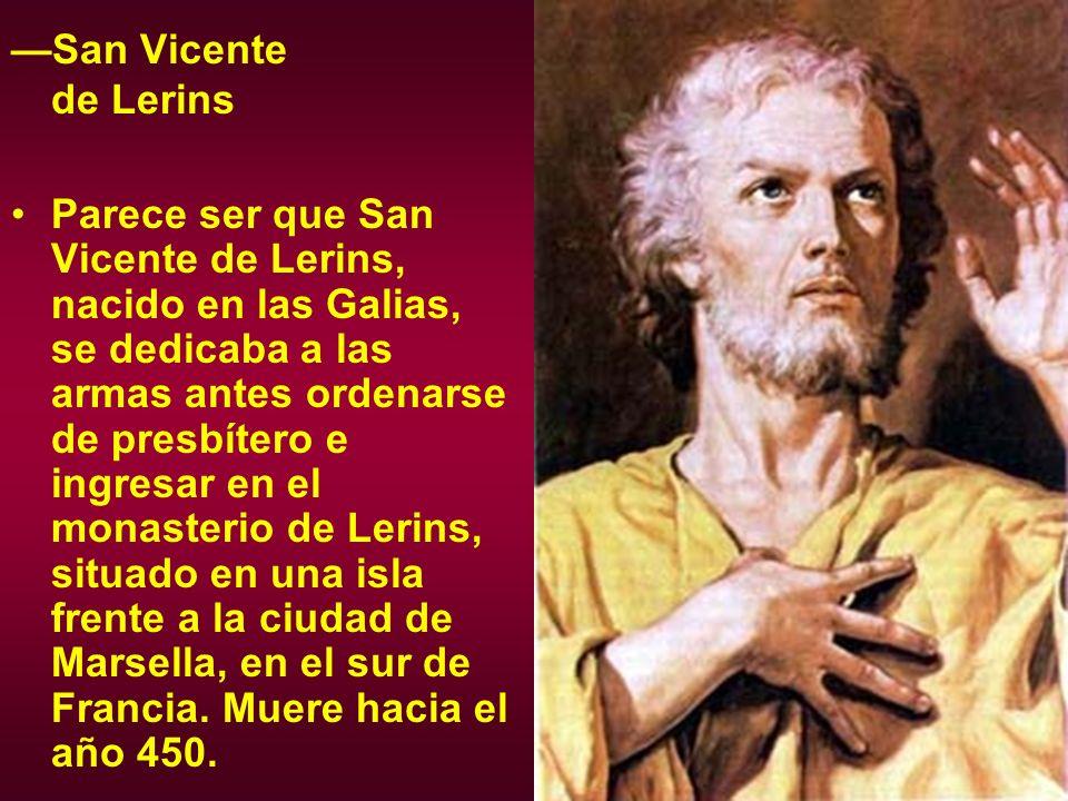 San Vicente de Lerins Parece ser que San Vicente de Lerins, nacido en las Galias, se dedicaba a las armas antes ordenarse de presbítero e ingresar en