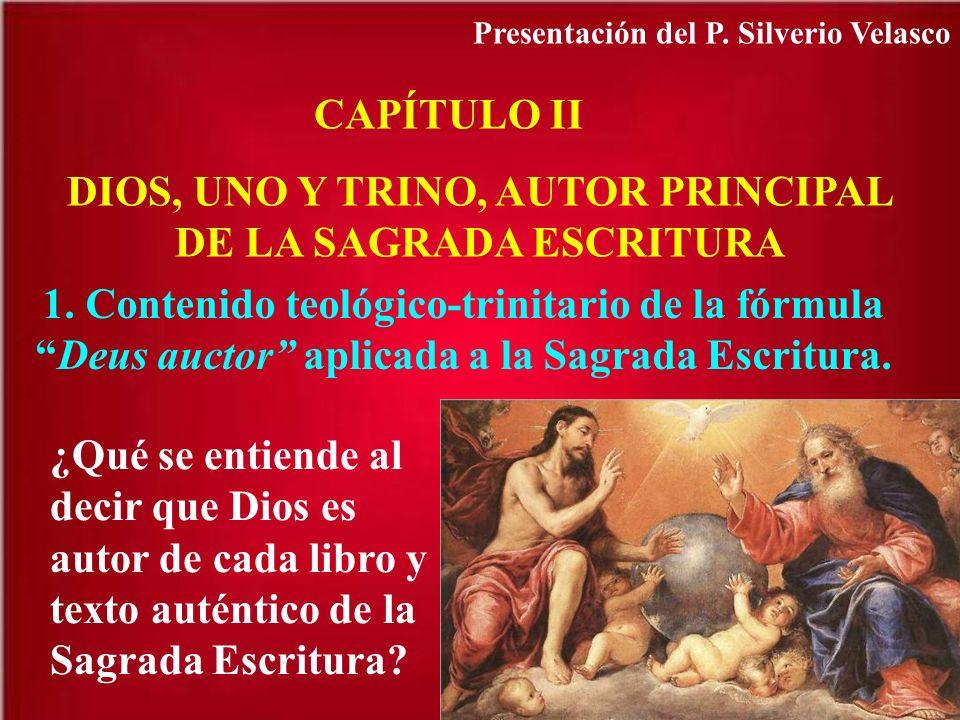 CAPÍTULO II DIOS, UNO Y TRINO, AUTOR PRINCIPAL DE LA SAGRADA ESCRITURA 1. Contenido teológico-trinitario de la fórmulaDeus auctor aplicada a la Sagrad