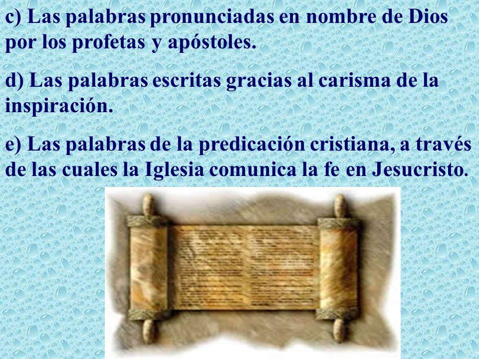 c) Las palabras pronunciadas en nombre de Dios por los profetas y apóstoles. d) Las palabras escritas gracias al carisma de la inspiración. e) Las pal
