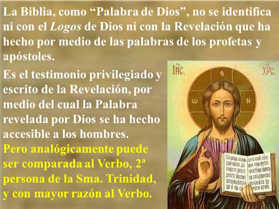 La Biblia, como Palabra de Dios, no se identifica ni con el Logos de Dios ni con la Revelación que ha hecho por medio de las palabras de los profetas