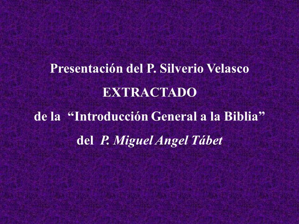 Presentación del P. Silverio Velasco EXTRACTADO de la Introducción General a la Biblia del P. Miguel Angel Tábet
