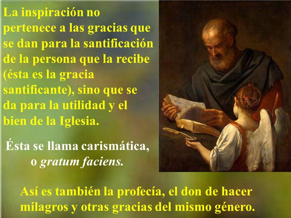 La inspiración no pertenece a las gracias que se dan para la santificación de la persona que la recibe (ésta es la gracia santificante), sino que se d
