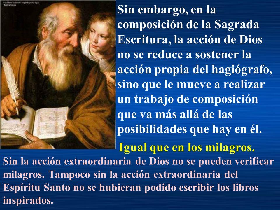 Sin embargo, en la composición de la Sagrada Escritura, la acción de Dios no se reduce a sostener la acción propia del hagiógrafo, sino que le mueve a
