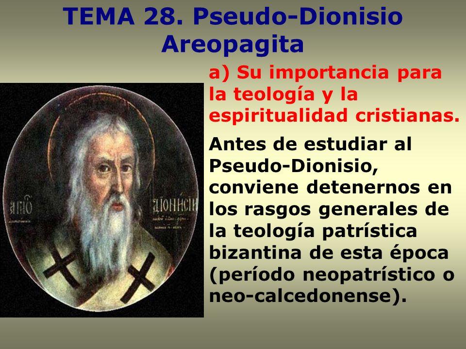 TEMA 28. Pseudo-Dionisio Areopagita a) Su importancia para la teología y la espiritualidad cristianas. Antes de estudiar al Pseudo-Dionisio, conviene