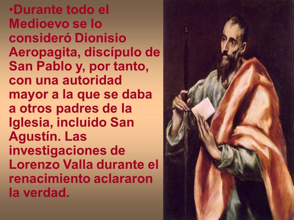 Durante todo el Medioevo se lo consideró Dionisio Aeropagita, discípulo de San Pablo y, por tanto, con una autoridad mayor a la que se daba a otros pa