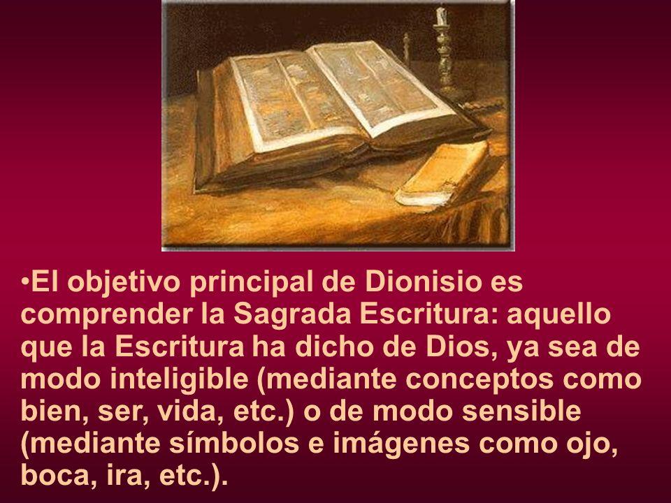 El objetivo principal de Dionisio es comprender la Sagrada Escritura: aquello que la Escritura ha dicho de Dios, ya sea de modo inteligible (mediante