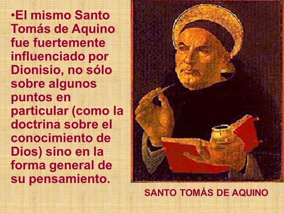 El mismo Santo Tomás de Aquino fue fuertemente influenciado por Dionisio, no sólo sobre algunos puntos en particular (como la doctrina sobre el conoci