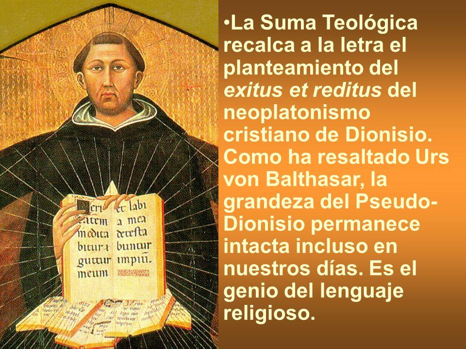 La Suma Teológica recalca a la letra el planteamiento del exitus et reditus del neoplatonismo cristiano de Dionisio. Como ha resaltado Urs von Balthas