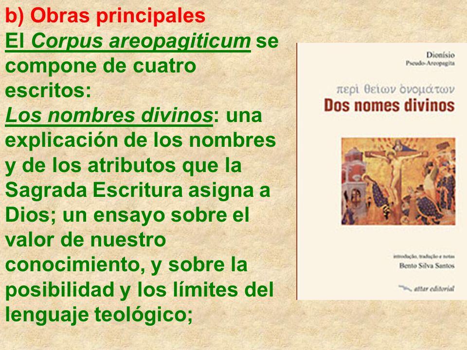 b) Obras principales El Corpus areopagiticum se compone de cuatro escritos: Los nombres divinos: una explicación de los nombres y de los atributos que