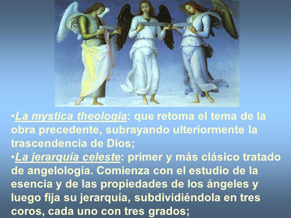 La mystica theologia: que retoma el tema de la obra precedente, subrayando ulteriormente la trascendencia de Dios; La jerarquía celeste: primer y más