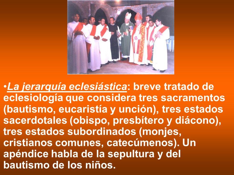 La jerarquía eclesiástica: breve tratado de eclesiología que considera tres sacramentos (bautismo, eucaristía y unción), tres estados sacerdotales (ob