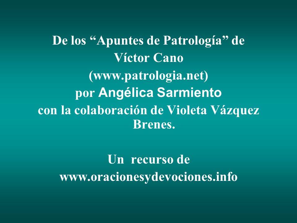 De los Apuntes de Patrología de Víctor Cano (www.patrologia.net) por Angélica Sarmiento con la colaboración de Violeta Vázquez Brenes. Un recurso de w