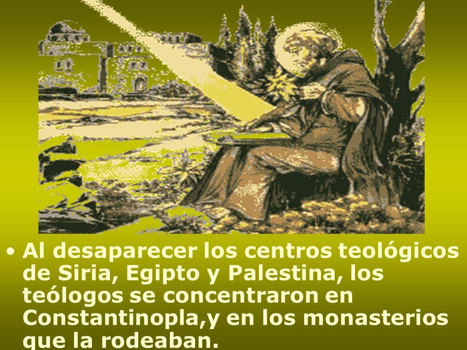 Al desaparecer los centros teológicos de Siria, Egipto y Palestina, los teólogos se concentraron en Constantinopla,y en los monasterios que la rodeaba