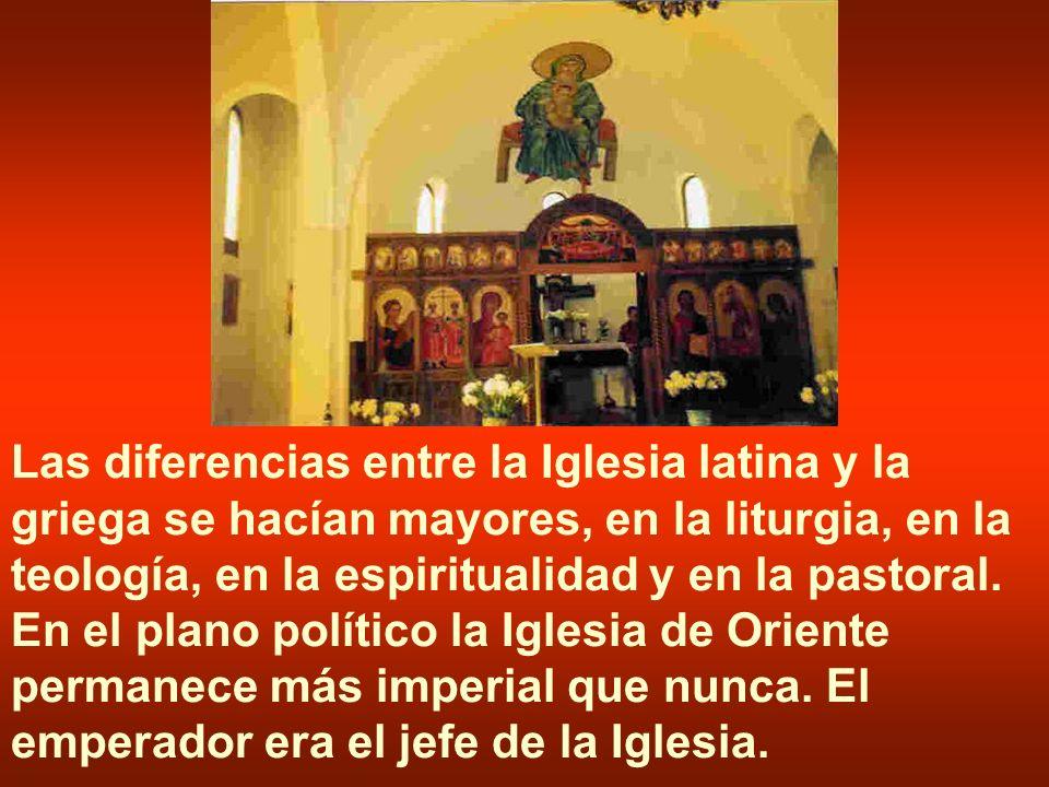 Las diferencias entre la Iglesia latina y la griega se hacían mayores, en la liturgia, en la teología, en la espiritualidad y en la pastoral. En el pl
