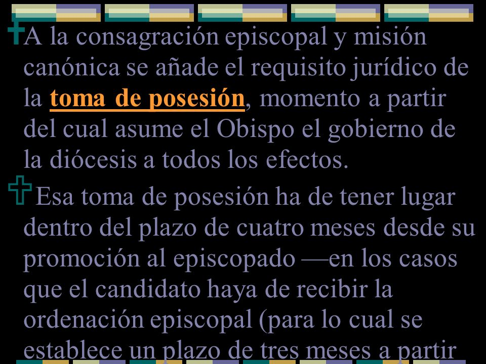 A la consagración episcopal y misión canónica se añade el requisito jurídico de la toma de posesión, momento a partir del cual asume el Obispo el gobi