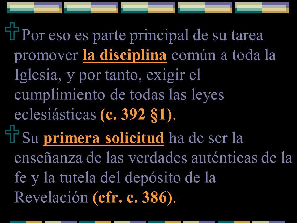 Por eso es parte principal de su tarea promover la disciplina común a toda la Iglesia, y por tanto, exigir el cumplimiento de todas las leyes eclesiás