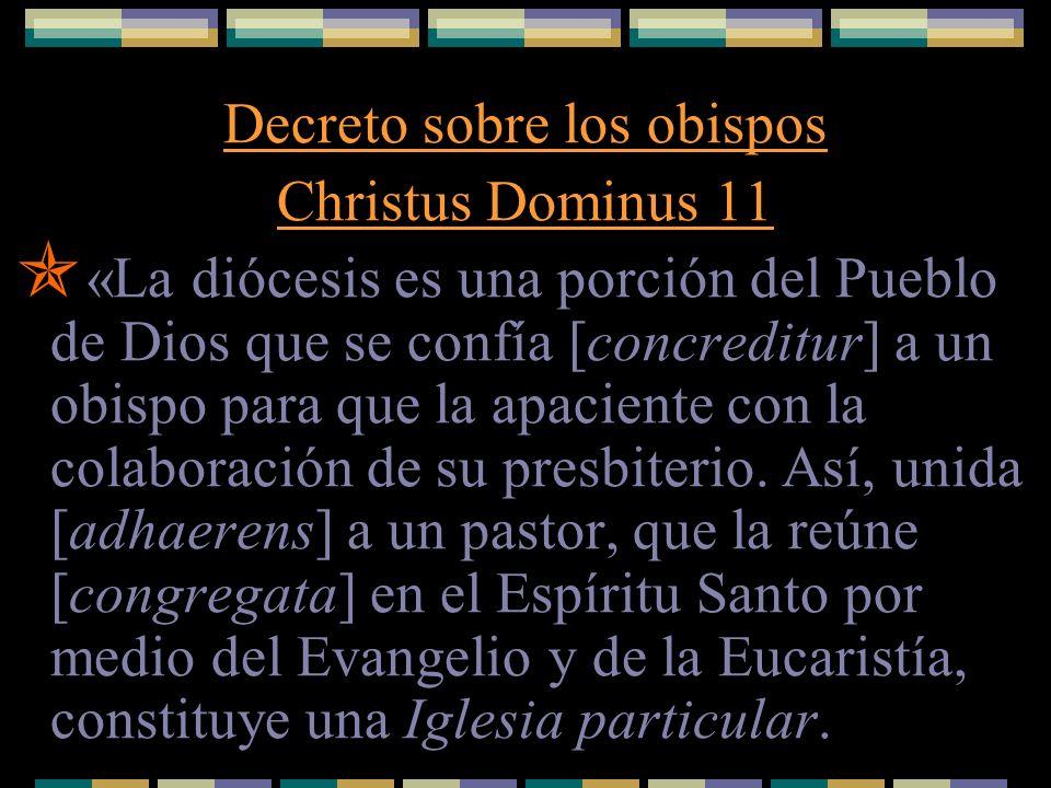 Decreto sobre los obispos Christus Dominus 11 «La diócesis es una porción del Pueblo de Dios que se confía [concreditur] a un obispo para que la apaci