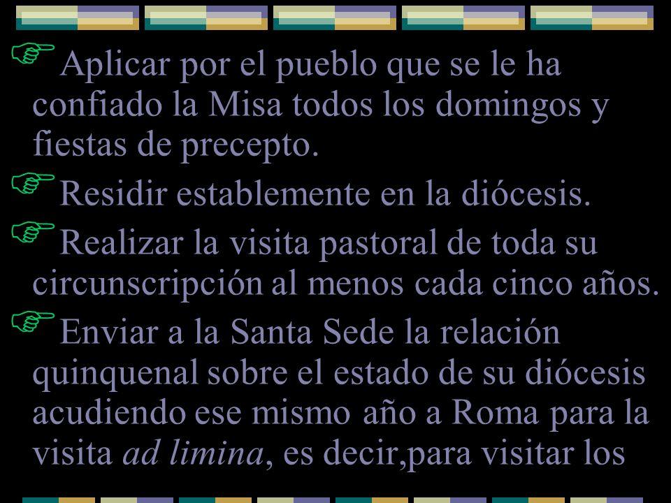 Aplicar por el pueblo que se le ha confiado la Misa todos los domingos y fiestas de precepto. Residir establemente en la diócesis. Realizar la visita