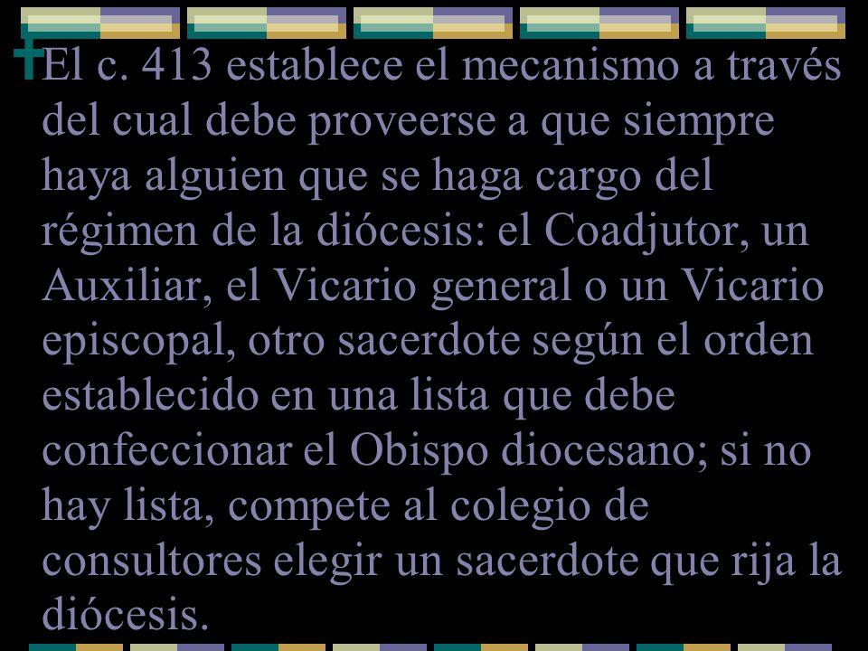 El c. 413 establece el mecanismo a través del cual debe proveerse a que siempre haya alguien que se haga cargo del régimen de la diócesis: el Coadjuto