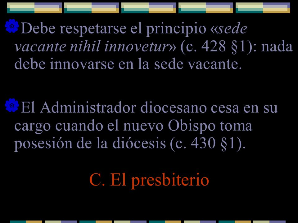 Debe respetarse el principio «sede vacante nihil innovetur» (c. 428 §1): nada debe innovarse en la sede vacante. El Administrador diocesano cesa en su