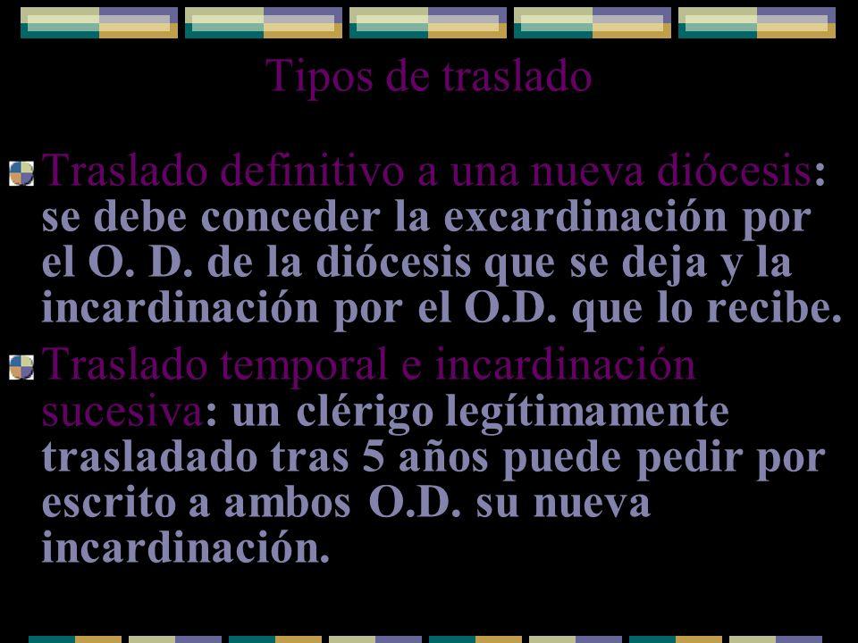 Tipos de traslado Traslado definitivo a una nueva diócesis: se debe conceder la excardinación por el O. D. de la diócesis que se deja y la incardinaci