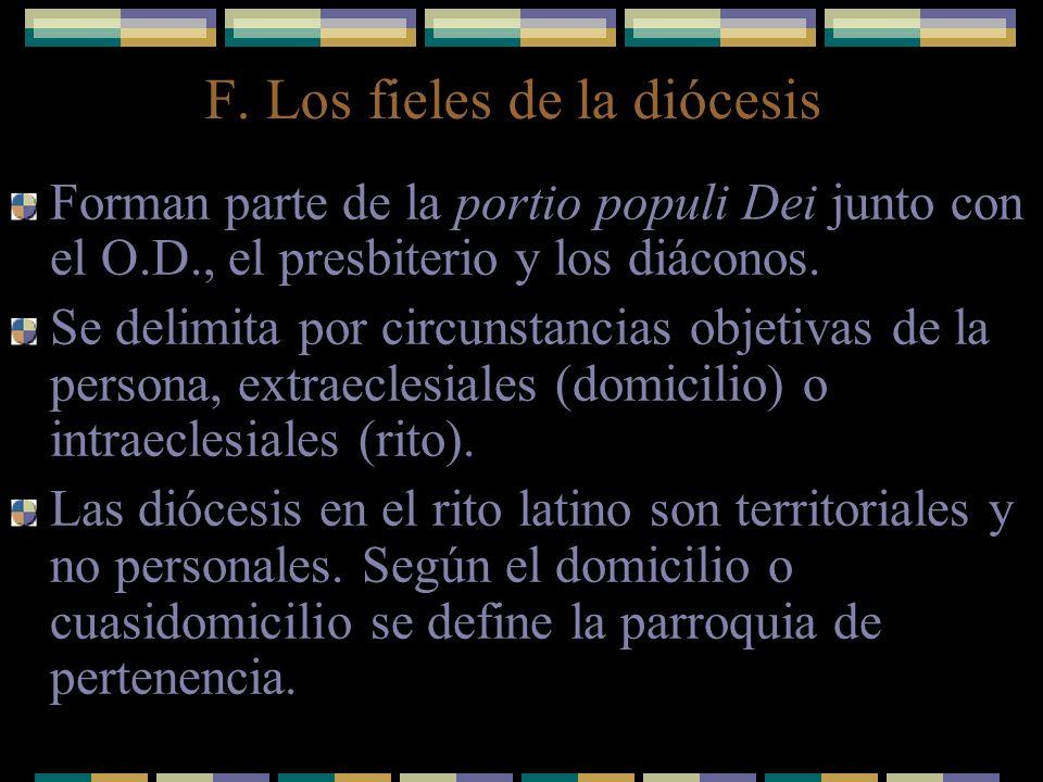 F. Los fieles de la diócesis Forman parte de la portio populi Dei junto con el O.D., el presbiterio y los diáconos. Se delimita por circunstancias obj