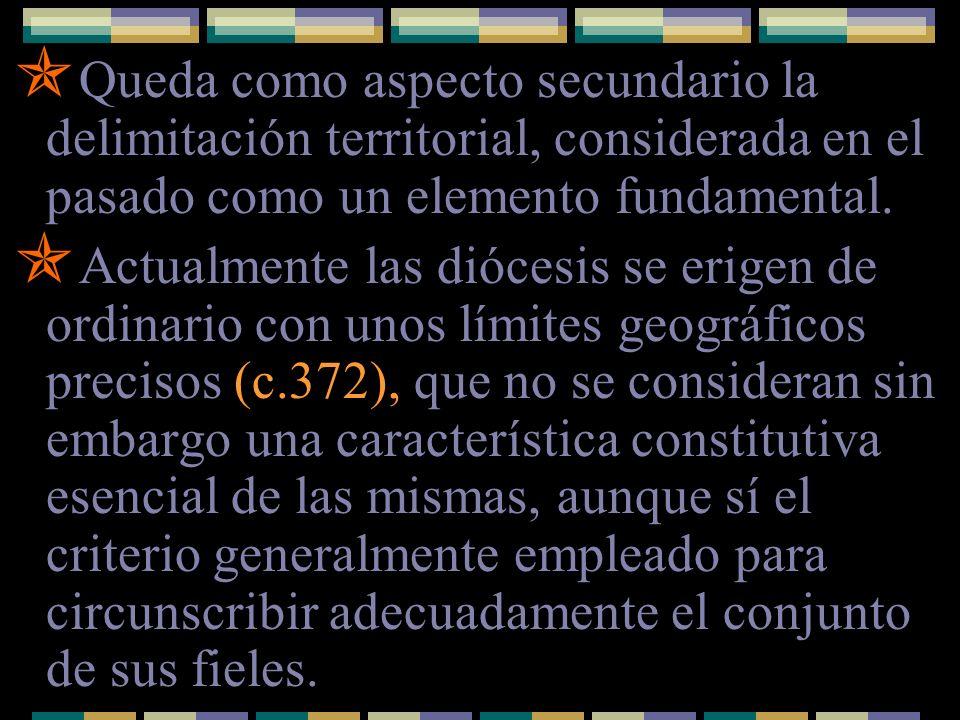 Queda como aspecto secundario la delimitación territorial, considerada en el pasado como un elemento fundamental. Actualmente las diócesis se erigen d