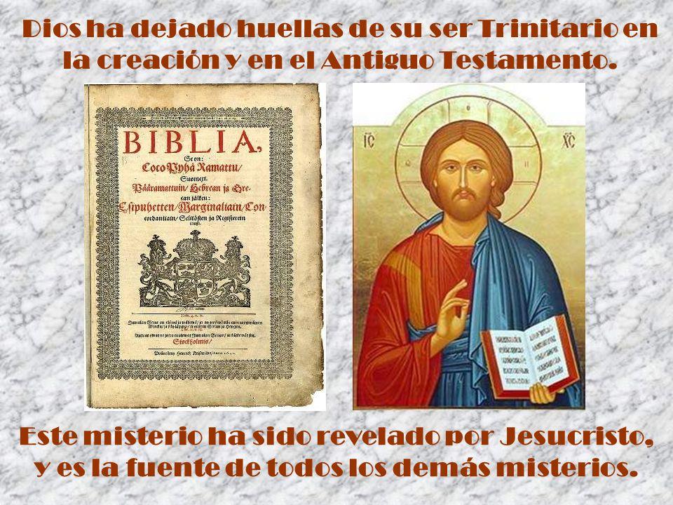 Dios ha dejado huellas de su ser Trinitario en la creación y en el Antiguo Testamento. Este misterio ha sido revelado por Jesucristo, y es la fuente d