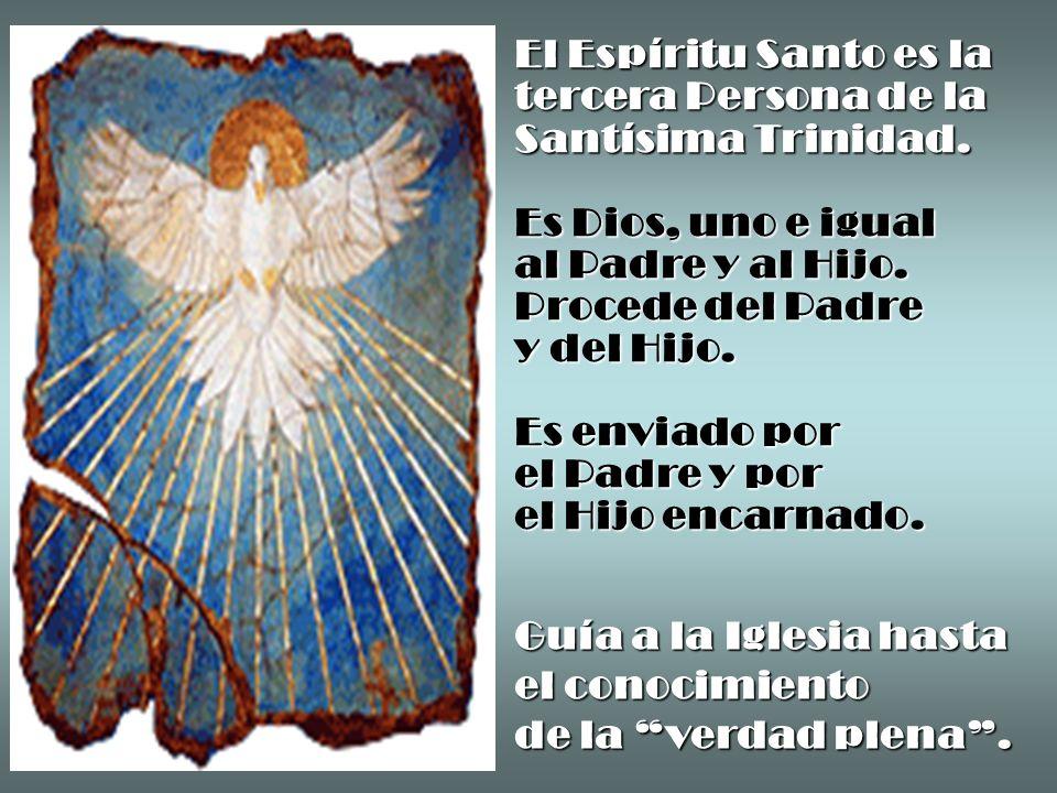 El Espíritu Santo es la tercera Persona de la Santísima Trinidad. Es Dios, uno e igual al Padre y al Hijo. Procede del Padre y del Hijo. Es enviado po