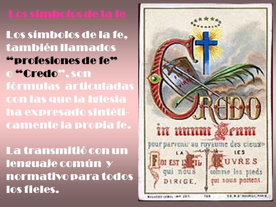 Los símbolos de la fe Los símbolos de la fe, también llamados profesiones de fe o Credo, son fórmulas articuladas con las que la Iglesia ha expresado