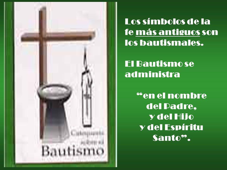 Los símbolos de la fe más antiguos son los bautismales. El Bautismo se administra en el nombre del Padre, y del Hijo y del Espíritu Santo.