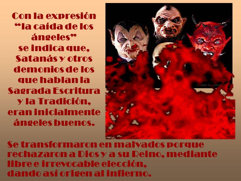 Se transformaron en malvados porque rechazaron a Dios y a su Reino, mediante libre e irrevocable elección, dando así origen al infierno. Con la expres