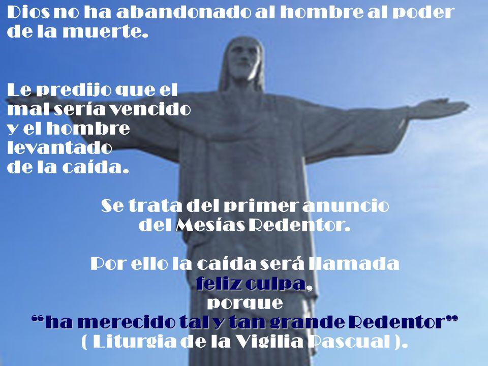 Dios no ha abandonado al hombre al poder de la muerte. Le predijo que el mal sería vencido y el hombre levantado de la caída. Se trata del primer anun