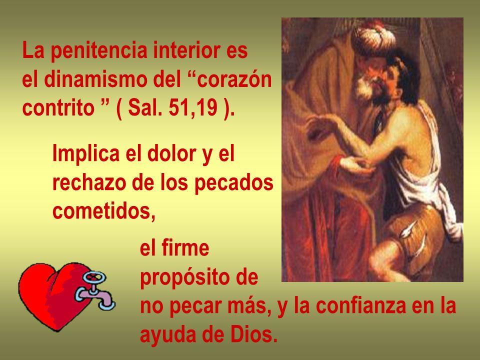 La penitencia interior es el dinamismo del corazón contrito ( Sal. 51,19 ). Implica el dolor y el rechazo de los pecados cometidos, el firme propósito