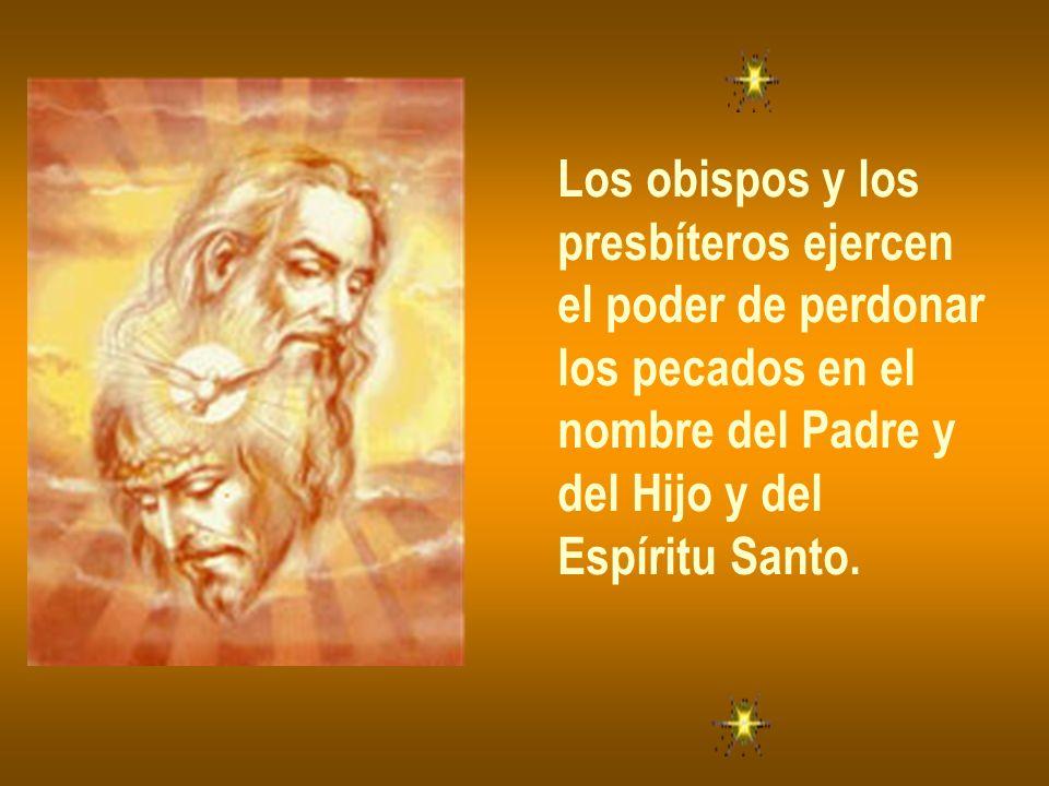 Los obispos y los presbíteros ejercen el poder de perdonar los pecados en el nombre del Padre y del Hijo y del Espíritu Santo.