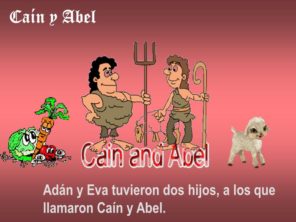 Caín y Abel Adán y Eva tuvieron dos hijos, a los que llamaron Caín y Abel.