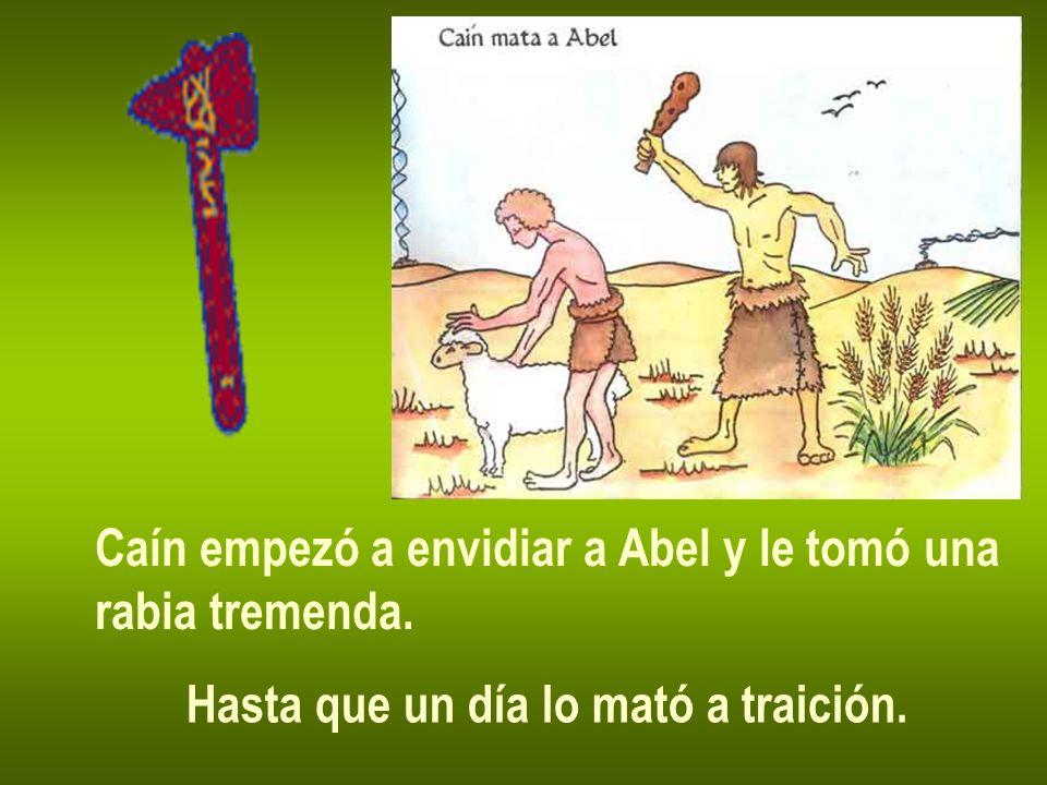 Caín empezó a envidiar a Abel y le tomó una rabia tremenda. Hasta que un día lo mató a traición.