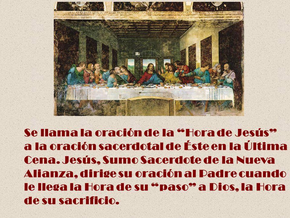 Se llama la oración de la Hora de Jesús a la oración sacerdotal de Éste en la Última Cena. Jesús, Sumo Sacerdote de la Nueva Alianza, dirige su oració