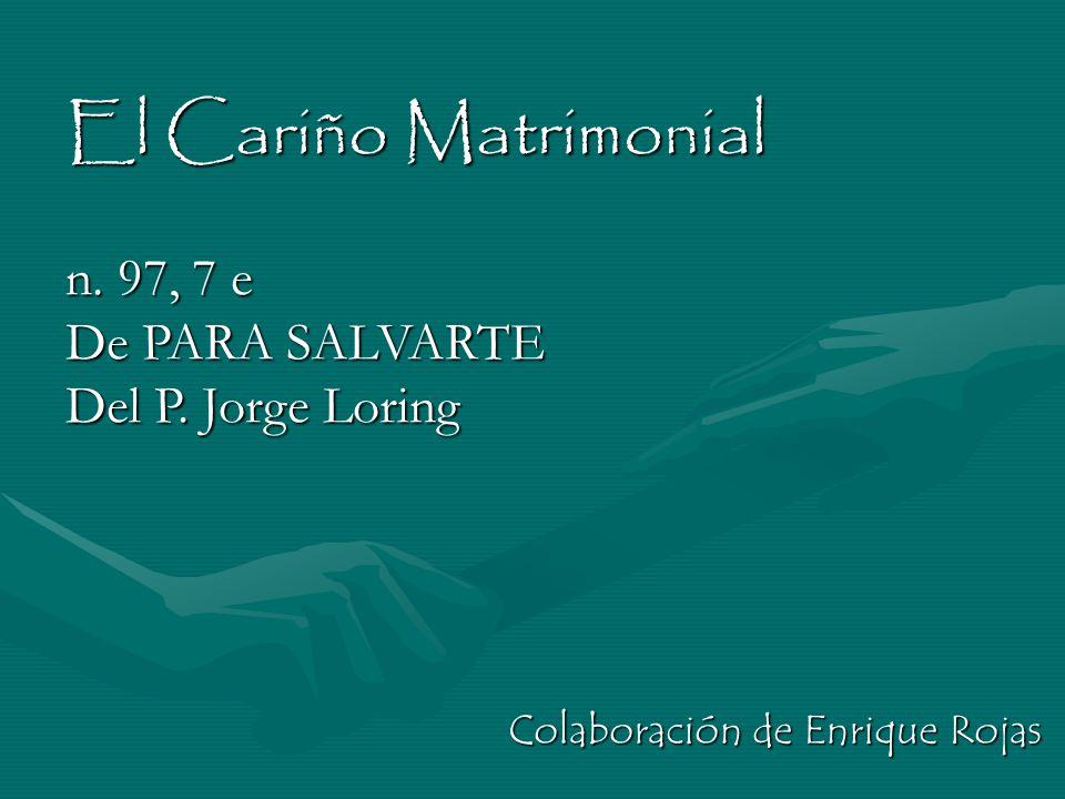 El Cariño Matrimonial n. 97, 7 e De PARA SALVARTE Del P. Jorge Loring Colaboración de Enrique Rojas